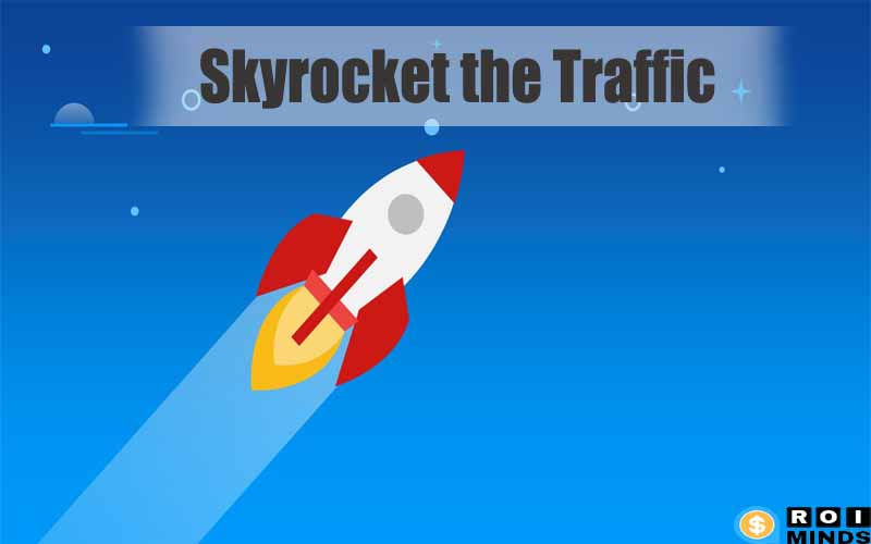 Skyrocket the Traffic