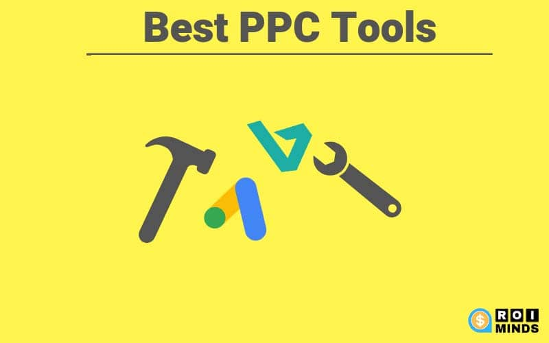 9 Effective PPC Tools to Boost Your Campaigns