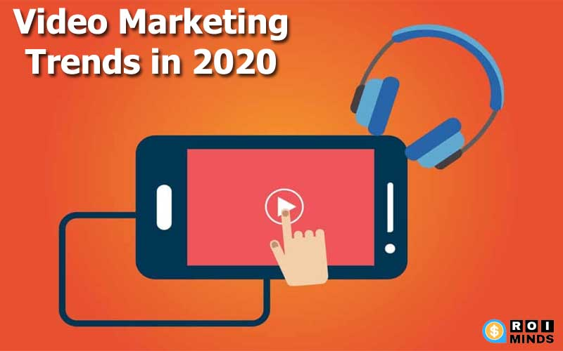 Video Marketing Trends in 2020