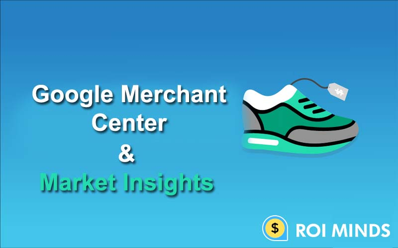 Google merchant center & market insights