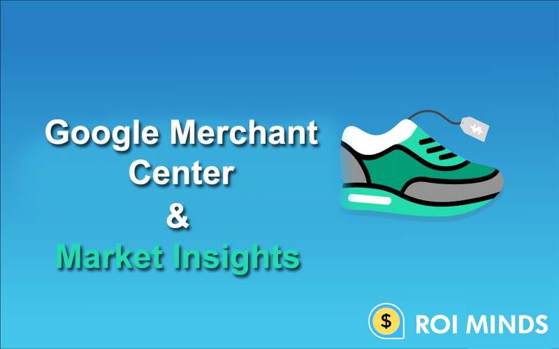 Google merchant center & market insights