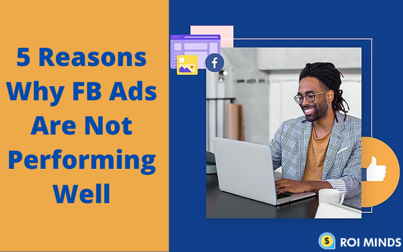 Reasons why FB ads are not performing well