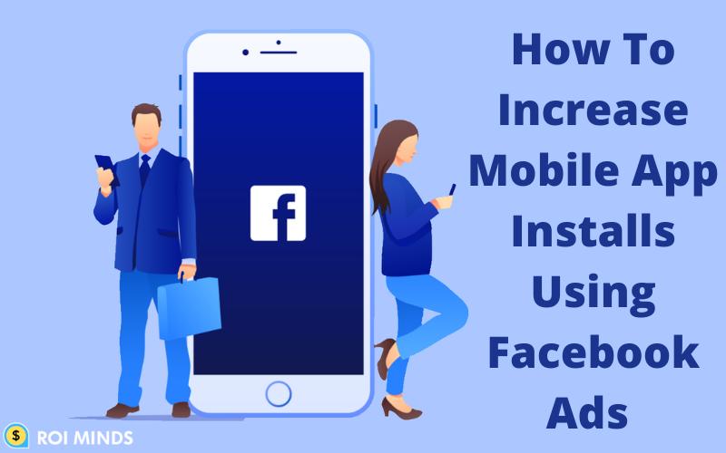 Increase mobile app installs using Facebook ads