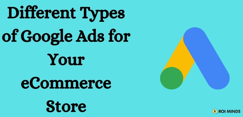 what are the different types of google ads for Your eCommerce Store?
