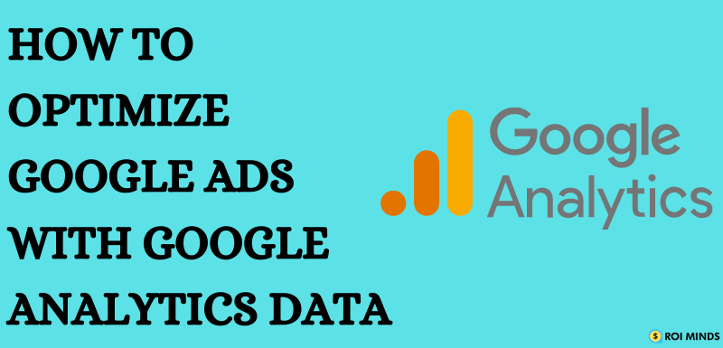 Important metric to Analyze Google Ads campaigns with Google Analytics