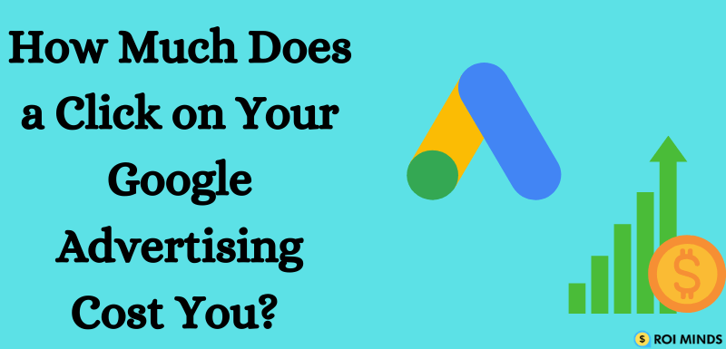 How Much Does a Click on Your Google Advertising Cost You?