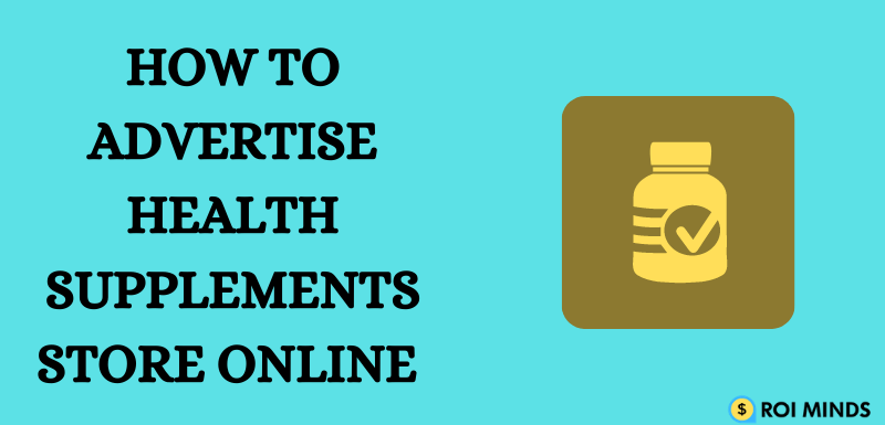 How To Advertise Health Supplements Store Online