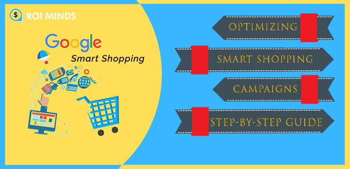 Optimizing Smart Shopping Campaigns Step-by-step Guide