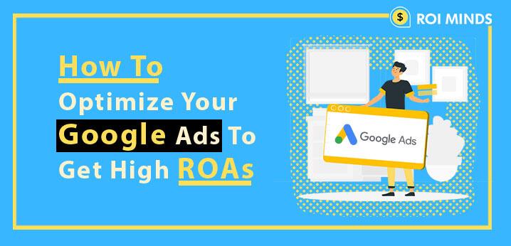 Optimize Your Google Ads To Get High ROAs